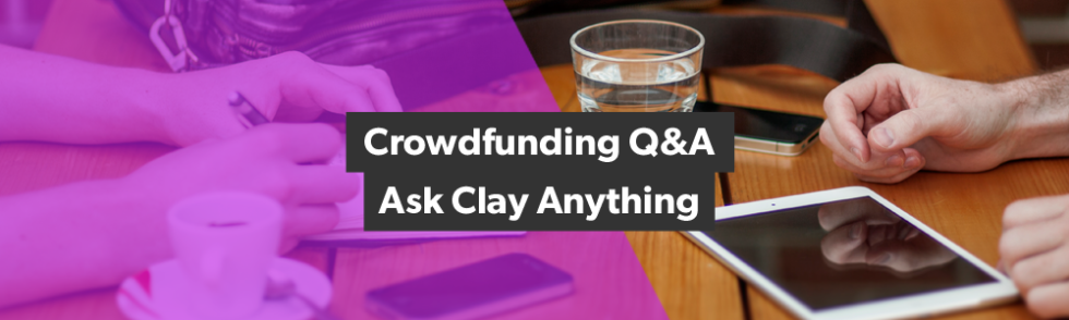 Crowdfunding Q&A - Ask Clay Anything